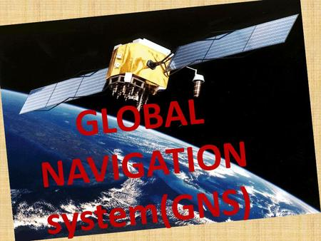 GLOBAL NAVIGATION system(GNS). What is navigation system? The guidance of ships or airplanes from place to place Navigation is the process of reading,