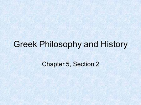 Greek Philosophy and History Chapter 5, Section 2.