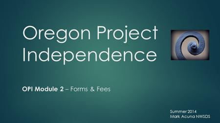 Oregon Project Independence OPI Module 2 – Forms & Fees