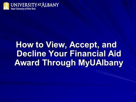 How to View, Accept, and Decline Your Financial Aid Award Through MyUAlbany.
