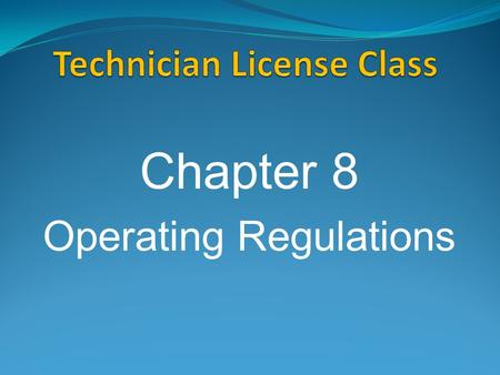 Chapter 8 Operating Regulations. Control Operator Amateur operator designated as responsible for proper operation of the station. Does not have to be.