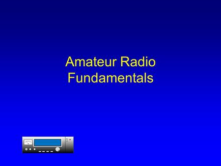 Amateur Radio Fundamentals. Amateur Radio Amateur Radio is a fascinating hobby. It has many different things that you can do. The best thing is to join.