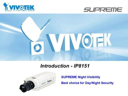 Introduction - IP8151 SUPREME Night Visibility Best choice for Day/Night Security.