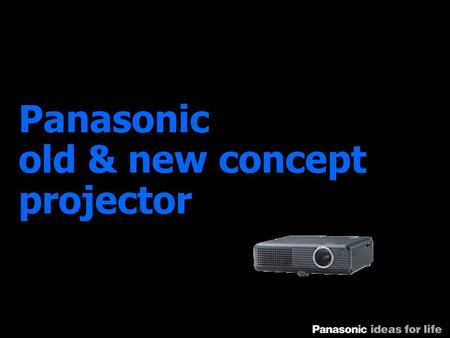 Panasonic old & new concept projector. What do you do with your pictures? Are they lost in your hard drive? Do you just burn them on CD-Rs and neglect.