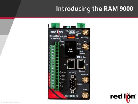 1 © Red Lion Controls Inc. Introducing the RAM 9000.
