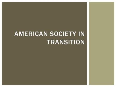 AMERICAN SOCIETY IN TRANSITION.  Demography – the study of population  An important result of industrialization was the rapid expansion of American.