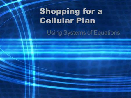 Shopping for a Cellular Plan Using Systems of Equations.