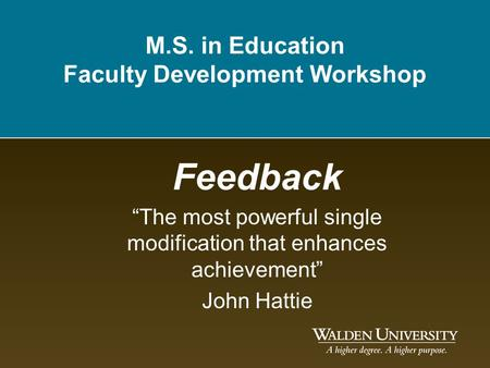 "M.S. in Education Faculty Development Workshop Feedback ""The most powerful single modification that enhances achievement"" John Hattie."