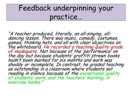 "Feedback underpinning your practice… ""A teacher produced, literally, an all-singing, all- dancing lesson. There was music, comedy, costumes, games, thinking."