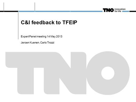 C&I feedback to TFEIP Expert Panel meeting 14 May 2013 Jeroen Kuenen, Carlo Trozzi.