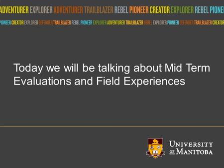 Title of presentation umanitoba.ca Today we will be talking about Mid Term Evaluations and Field Experiences.