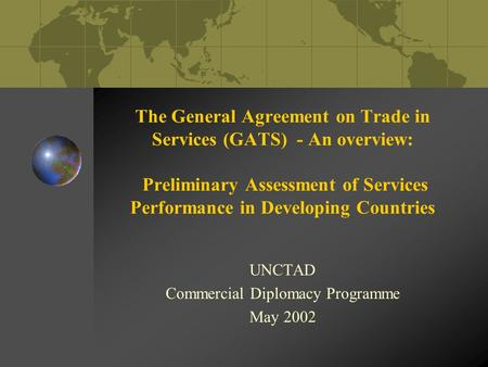 The General Agreement on Trade in Services (GATS) - An overview: Preliminary Assessment of Services Performance in Developing Countries UNCTAD Commercial.