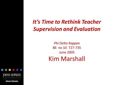 It's Time to Rethink Teacher Supervision and Evaluation Phi Delta Kappan 86 no 10 727-735 June 2005 Kim Marshall.
