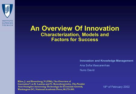 An Overview Of Innovation Characterization, Models and Factors for Success 18 th of February 2002 Innovation and Knowledge Management Ana Sofia Mascarenhas.