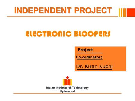 Indian Institute of Technology Hyderabad INDEPENDENT PROJECT ELECTRONIC BLOOPERS.