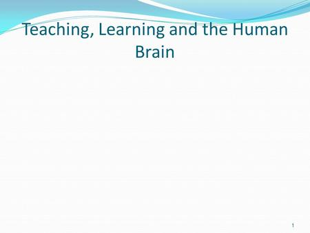 Teaching, Learning and the Human Brain