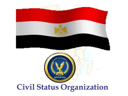 Civil Status Organization. Presentation The Cooperation with African Countries Sponsored by The United Nation Economic committee for Africa For.