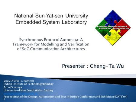 Presenter : Cheng-Ta Wu Vijay D'silva, S. Ramesh Indian Institute of Technology Bombay Arcot Sowmya University of New South Wales, Sydney.