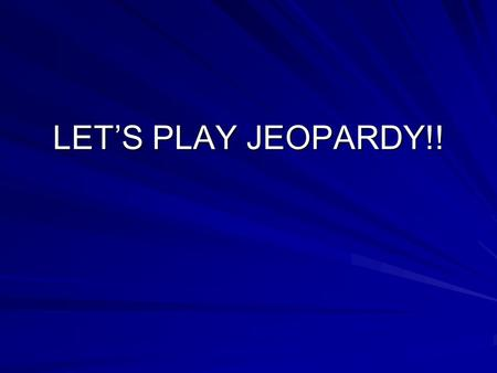 LET'S PLAY JEOPARDY!! IntroductionReflectionsInstructions The coming of the LORD Commentary $100 $200 $300 $400 $500 Final Jeopardy $$$