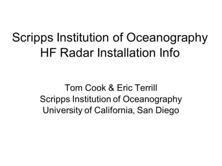 Scripps Institution of Oceanography HF Radar Installation Info Tom Cook & Eric Terrill Scripps Institution of Oceanography University of California, San.