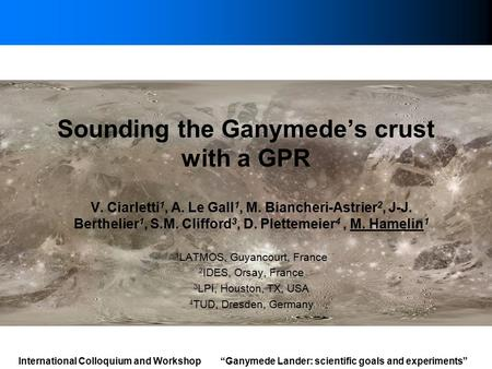 Sounding the Ganymede's crust with a GPR V. Ciarletti 1, A. Le Gall 1, M. Biancheri-Astrier 2, J-J. Berthelier 1, S.M. Clifford 3, D. Plettemeier 4, M.