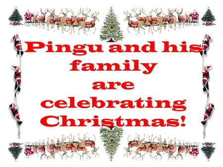 Pingu and his family are celebrating Christmas!