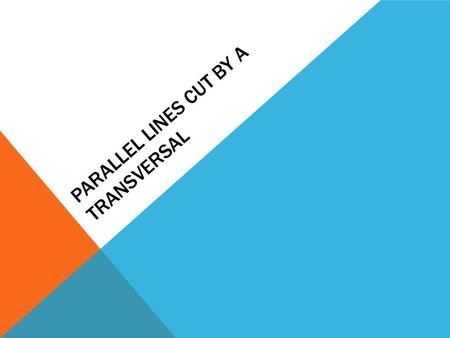 PARALLEL LINES CUT BY A TRANSVERSAL. PARALLEL LINES AND TRANSVERSALS What would you call two lines which do not intersect? Parallel A solid arrow placed.