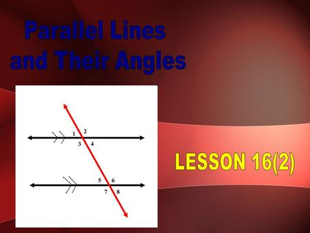 When a line intersects two parallel lines, eight angles are formed. The line is called a Transversal.