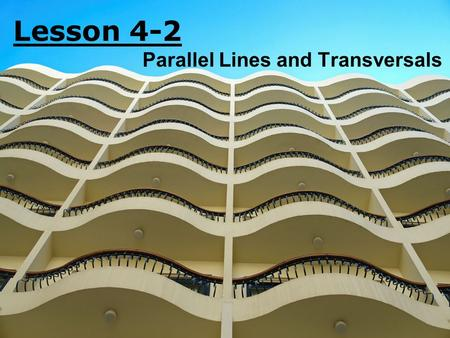 Lesson 4-2 Parallel Lines and Transversals. Ohio Content Standards: