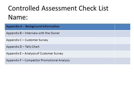 Controlled Assessment Check List Name: Appendix A – Background Information Appendix B – Interview with the Owner Appendix C – Customer Survey Appendix.