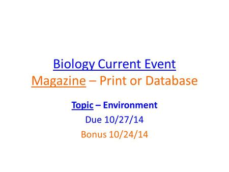 Biology Current Event Magazine – Print or Database Topic – Environment Due 10/27/14 Bonus 10/24/14.