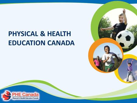PHYSICAL & HEALTH EDUCATION CANADA. Who is Physical & Health Education Canada? The national voice for physical and health education. We work with.