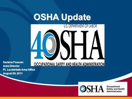 Darlene Fossum Area Director Ft. Lauderdale Area Office August 29, 2011 OSHA Update.