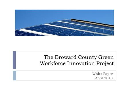 The Broward County Green Workforce Innovation Project White Paper April 2010.