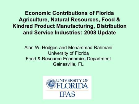 Economic Contributions of Florida Agriculture, Natural Resources, Food & Kindred Product Manufacturing, Distribution and Service Industries: 2008 Update.