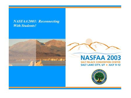 NASFAA 2003: Reconnecting With Students! 2 FSA Assessments: A Key to Compliance & Improvement Session #: S106.