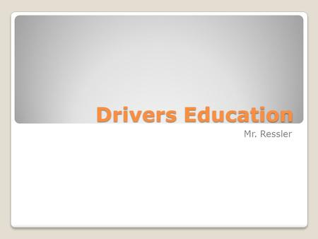 Drivers Education Mr. Ressler. DO NOW: What Kind Of Driver Are You Going to Be? How is Driving Going to Change Your Life?