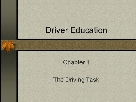 Driver Education Chapter 1 The Driving Task. Highway Transportation System The Highway Transportation System(HTS) – has three parts: people, vehicles,