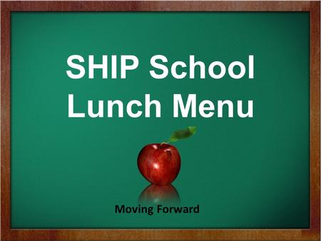 SHIP School Lunch Menu Moving Forward. National School Lunch Program What is It?  It's a federally assisted meal program funded by the United States.