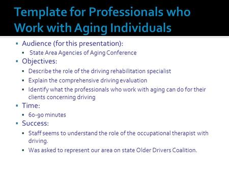  Audience (for this presentation):  State Area Agencies of Aging Conference  Objectives:  Describe the role of the driving rehabilitation specialist.