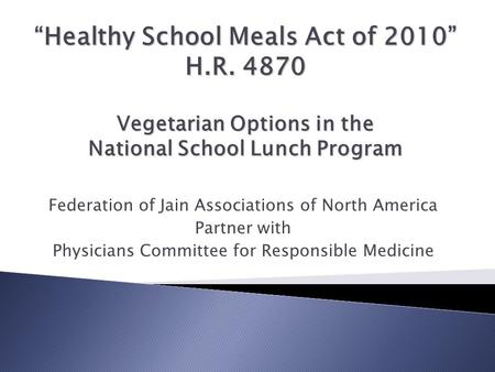 "Federation of Jain Associations of North America Partner with Physicians Committee for Responsible Medicine ""Healthy School Meals Act of 2010"" H.R. 4870."