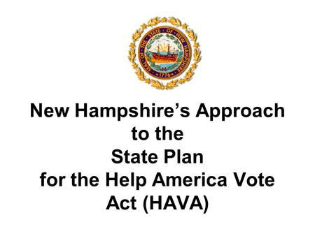 New Hampshire's Approach to the State Plan for the Help America Vote Act (HAVA)