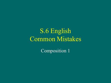 S.6 English Common Mistakes Composition 1. Title.