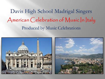 Davis High School Madrigal Singers American Celebration of Music In Italy Produced by Music Celebrations.