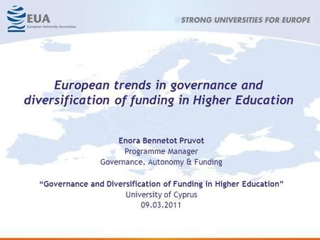 European trends in governance and diversification of funding in Higher Education Enora Bennetot Pruvot Programme Manager Governance, Autonomy & Funding.