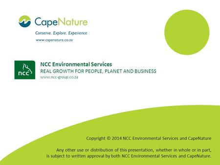 NCC Environmental Services REAL GROWTH FOR PEOPLE, PLANET AND BUSINESS www.ncc-group.co.za Copyright © 2014 NCC Environmental Services and CapeNature Any.