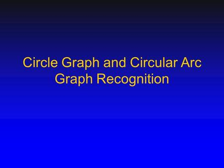 Circle Graph and Circular Arc Graph Recognition. 2/41 Outlines Circle Graph Recognition Circular-Arc Graph Recognition.