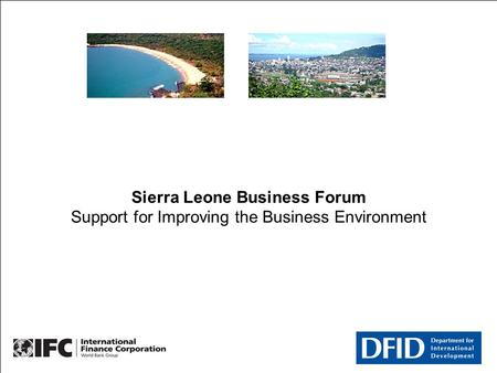 2007 03 22 SLBF Overview Sierra Leone Business Forum Support for Improving the Business Environment.
