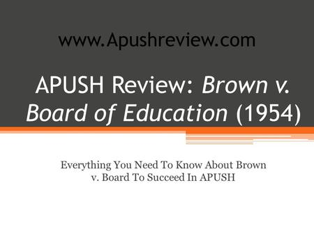 APUSH Review: Brown v. Board of Education (1954) Everything You Need To Know About Brown v. Board To Succeed In APUSH www.Apushreview.com.