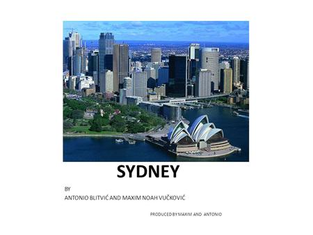 SYDNEY BY ANTONIO BLITVIĆ AND MAXIM NOAH VUČKOVIĆ PRODUCED BY MAXIM AND ANTONIO.